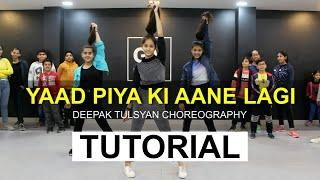 Yaad Piya ki aane lagi- Dance Tutorial | Deepak tulsyan choreography |G M Dance